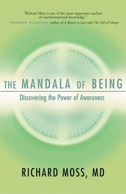 The Mandala of Being: Discovering the Power of Awareness - Moss, Richard, M.D.