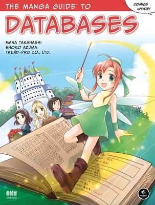 The Manga Guide to Databases - Takahashi, Mana, and Azuma, Shoko, and Trend-Pro Co, Ltd