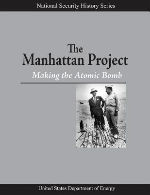 The Manhattan Project: Making the Atomic Bomb - Gosling, Francis G, and Energy, U S Department of