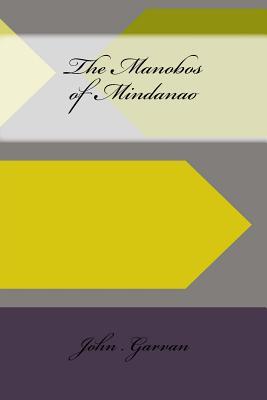 The Manobos of Mindanao - Garvan, John M