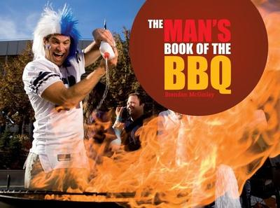 The Man's Book of the BBQ: A Celebration of Full-On, Flame-On Macho Cooking - McGinley, Brendan