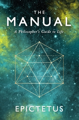 The Manual: A Philosopher's Guide to Life - Torode, Sam (Translated by), and Higginson, Thomas Wentworth (Translated by), and Epictetus