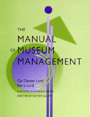 The Manual of Museum Management - Lord, Barry, and Lord, Gail Dexter, and Bergman, Robert P (Contributions by)