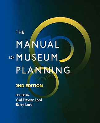 The Manual of Museum Planning - Lord, Barry (Editor), and Lord, Gail D (Editor), and Soren, Barbara J (Contributions by)