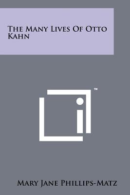 The Many Lives of Otto Kahn - Phillips-Matz, Mary Jane