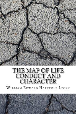 The Map of Life Conduct and Character - Lecky, William Edward Hartpole