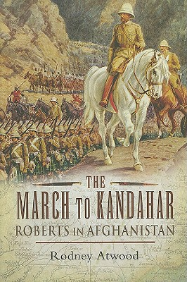 The March to Kandahar: Roberts in Afghanistan - Atwood, Rodney