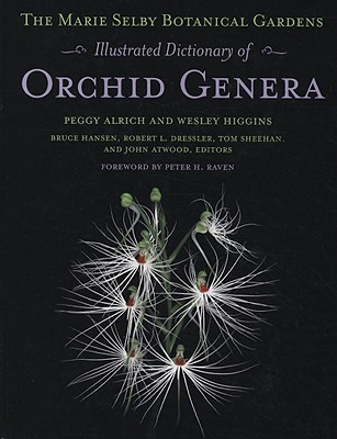 The Marie Selby Botanical Gardens Illustrated Dictionary of Orchid Genera - Alrich, Peggy, and Higgins, Wesley, and Hensen, Bruce (Editor)
