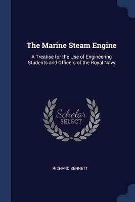 The Marine Steam Engine: A Treatise for the Use of Engineering Students and Officers of the Royal Navy - Sennett, Richard