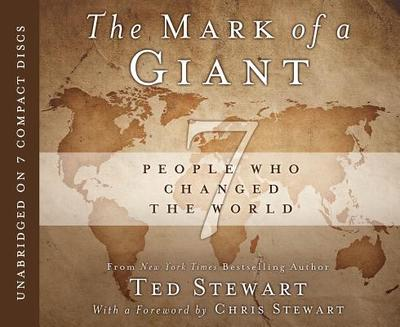 The Mark of a Giant: 7 People Who Changed the World - Stewart, Ted, and Allen, Art (Read by), and Stewart, Chris (Foreword by)
