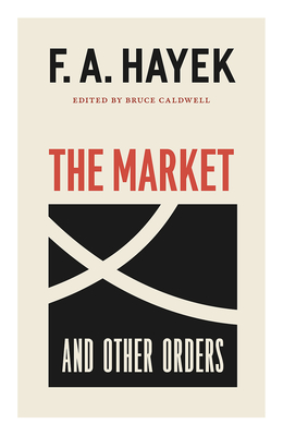 The Market and Other Orders, Volume 15 - Hayek, F a, and Caldwell, Bruce (Editor)