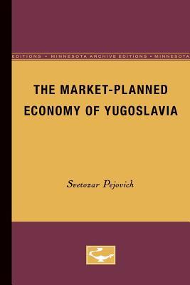 The Market-Planned Economy of Yugoslavia - Pejovich, Svetozar