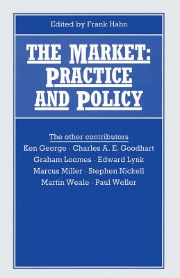 The Market: Practice and Policy - Hahn, Frank (Editor)