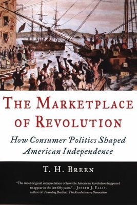 The Marketplace of Revolution: How Consumer Politics Shaped American Independence - Breen, T H