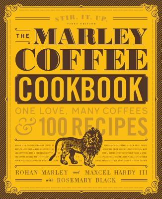 The Marley Coffee Cookbook: One Love, Many Coffees, and 100 Recipes - Marley, Rohan