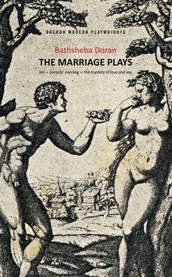 The Marriage Plays: Kin, Parents Evening & The Mystery of Love and Sex - Doran, Bathsheba