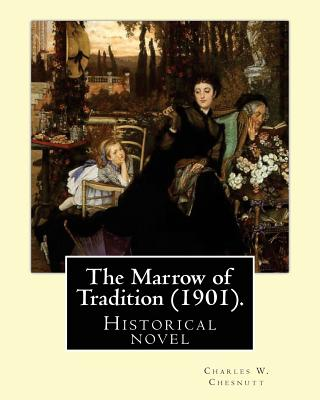 The Marrow of Tradition (1901). By: Charles W. Chesnutt: Historical novel - Chesnutt, Charles W