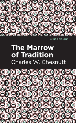 The Marrow of Tradition - Chesnutt, Charles W, and Editions, Mint (Contributions by)
