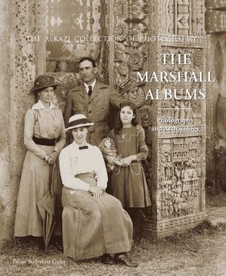 The Marshall Albums: Photography and Archaeology - Guha, Sudeshna (Editor)