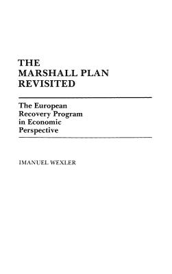 The Marshall Plan Revisited: The European Recovery Program in Economic Perspective - Wexler, Imanuel