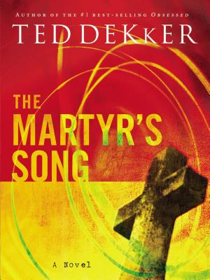 The Martyr's Song - Dekker, Ted