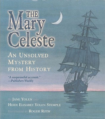 The Mary Celeste: An Unsolved Mystery from History - Yolen, Jane