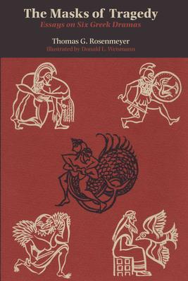 The Masks of Tragedy: Essays on Six Greek Dramas - Rosenmeyer, Thomas G