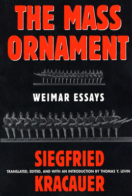 The Mass Ornament: Weimar Essays - Kracauer, Siegfried, and Levin, Thomas Y. (Introduction by)