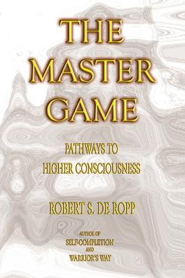The Master Game: Pathways to Higher Consciousness - De Ropp, Robert S, and Lourie, Iven