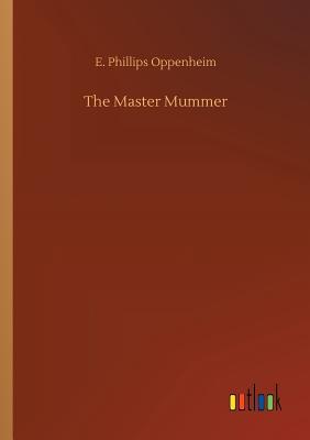 The Master Mummer - Oppenheim, E Phillips