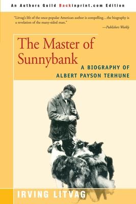 The Master of Sunnybank: A Biography of Albert Payson Terhune - Litvag, Irving