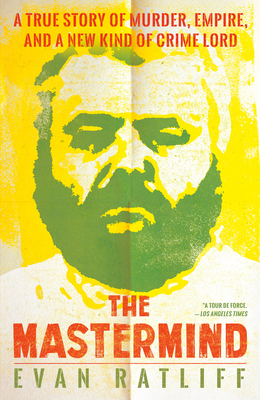 The MasterMind: A True Story of Murder, Empire, and a New Kind of Crime Lord - Ratliff, Evan