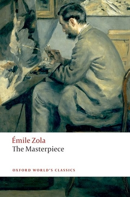 The Masterpiece - Zola, Emile, and Walton, Thomas (Translated by), and Pearson, Roger (Revised by)