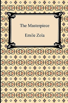 The Masterpiece - Zola, Emile, and Vizetelly, Ernest A (Translated by)