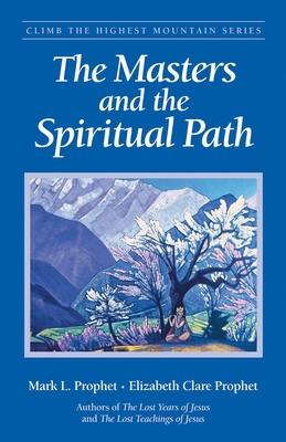 The Masters and the Spiritual Path - Prophet, Mark L, and Prophet, Elizabeth Clare