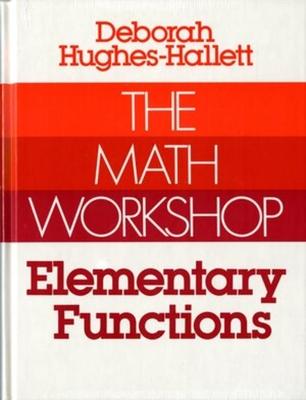 The Math Workshop: Elementary Functions - Hughes-Hallett, Deborah