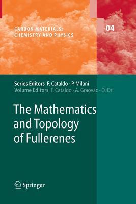 The Mathematics and Topology of Fullerenes - Cataldo, Franco (Editor), and Graovac, Ante (Editor), and Ori, Ottorino (Editor)
