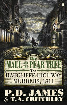 The Maul and the Pear Tree: The Ratcliffe Highway Murders 1811 - James, P. D.