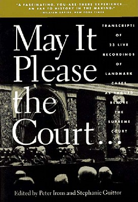 The May It Please the Court - Irons, Peter H (Editor), and Guitton, Stephanie (Editor)