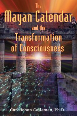 The Mayan Calendar and the Transformation of Consciousness - Calleman, Carl Johan