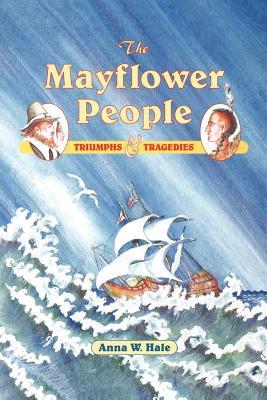 The Mayflower People: Triumphs & Tragedies - Hale, Anna W