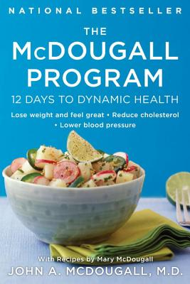 The McDougall Program: 12 Days to Dynamic Health - McDougall, Mary, and McDougall, John A