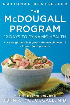 The McDougall Program: 12 Days to Dynamic Health - McDougall, John A