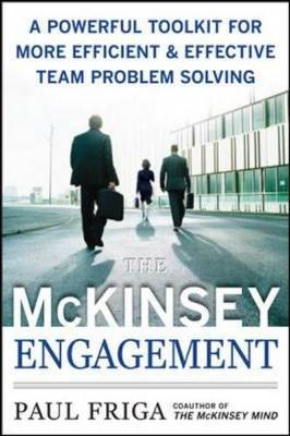 The McKinsey Engagement: A Powerful Toolkit for More Efficient and Effective Team Problem Solving - Friga, Paul