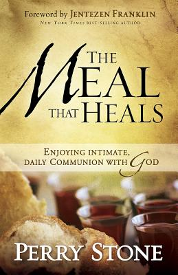 The Meal That Heals: Enjoying Intimate, Daily Communion with God - Stone, Perry