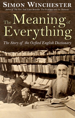 The Meaning of Everything: The Story of the Oxford English Dictionary - Winchester, Simon