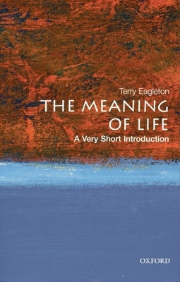 The Meaning of Life: A Very Short Introduction - Eagleton, Terry