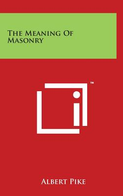 The Meaning of Masonry - Pike, Albert