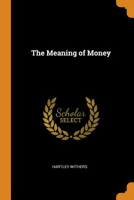 The Meaning of Money - Withers, Hartley