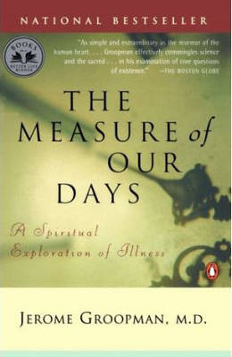 The Measure of Our Days: A Spiritual Exploration of Illness - Groopman, Jerome, MD